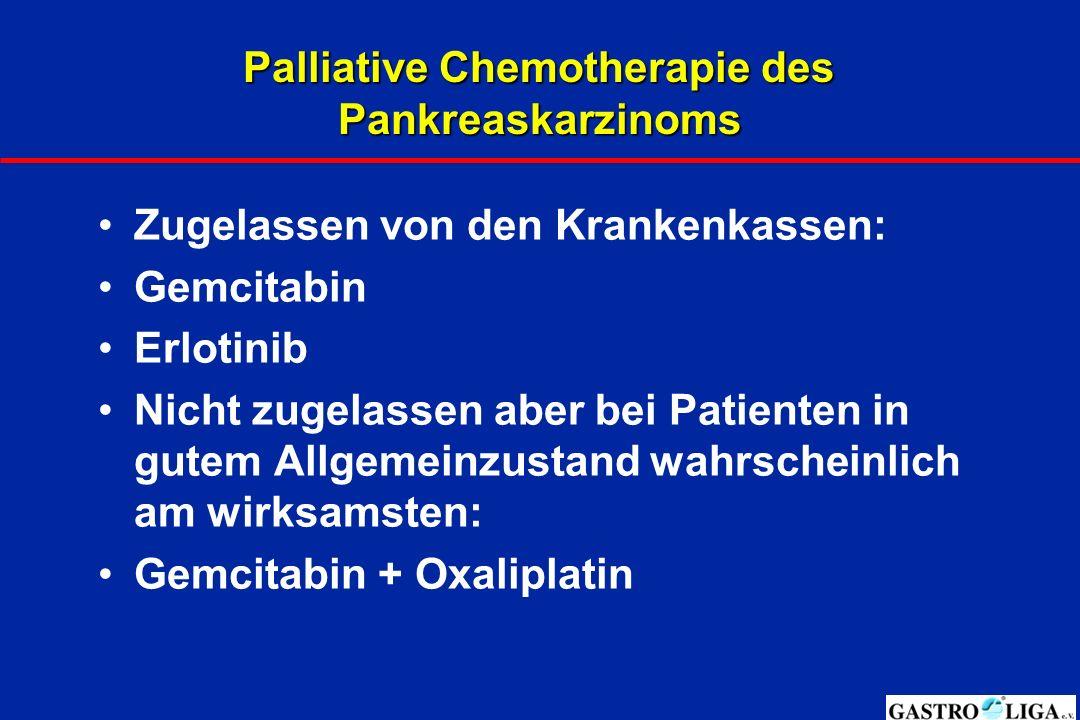 Palliative Chemotherapie des Pankreaskarzinoms Zugelassen von den Krankenkassen: Gemcitabin Erlotinib Nicht zugelassen aber bei Patienten in gutem All