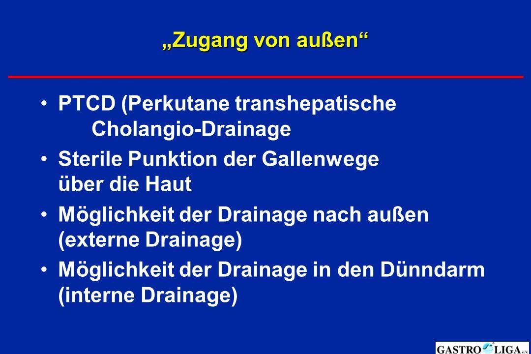 """""""Zugang von außen"""" PTCD (Perkutane transhepatische Cholangio-Drainage Sterile Punktion der Gallenwege über die Haut Möglichkeit der Drainage nach auße"""