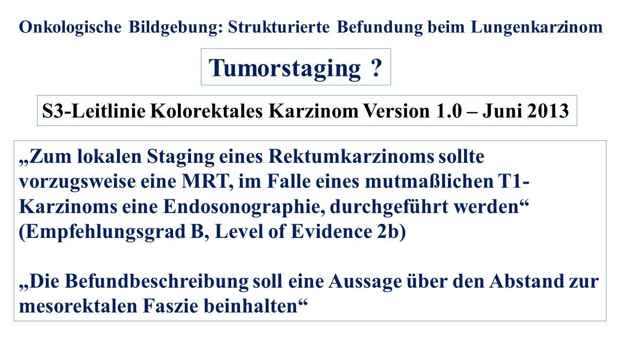 """Onkologische Bildgebung: Strukturierte Befundung beim Lungenkarzinom Tumorstaging ? """"Zum lokalen Staging eines Rektumkarzinoms sollte vorzugsweise ein"""