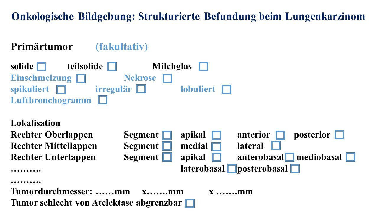 Onkologische Bildgebung: Strukturierte Befundung beim Lungenkarzinom Primärtumor (fakultativ) solide teilsolide Milchglas EinschmelzungNekrose spikuli