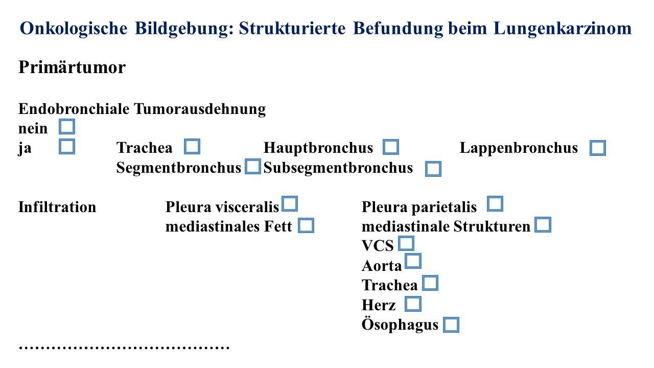 Onkologische Bildgebung: Strukturierte Befundung beim Lungenkarzinom Primärtumor Endobronchiale Tumorausdehnung nein jaTracheaHauptbronchusLappenbronc