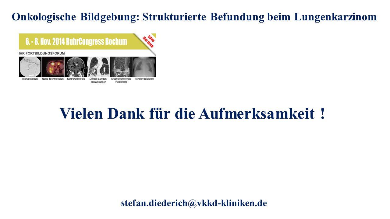 Onkologische Bildgebung: Strukturierte Befundung beim Lungenkarzinom stefan.diederich@vkkd-kliniken.de Vielen Dank für die Aufmerksamkeit !