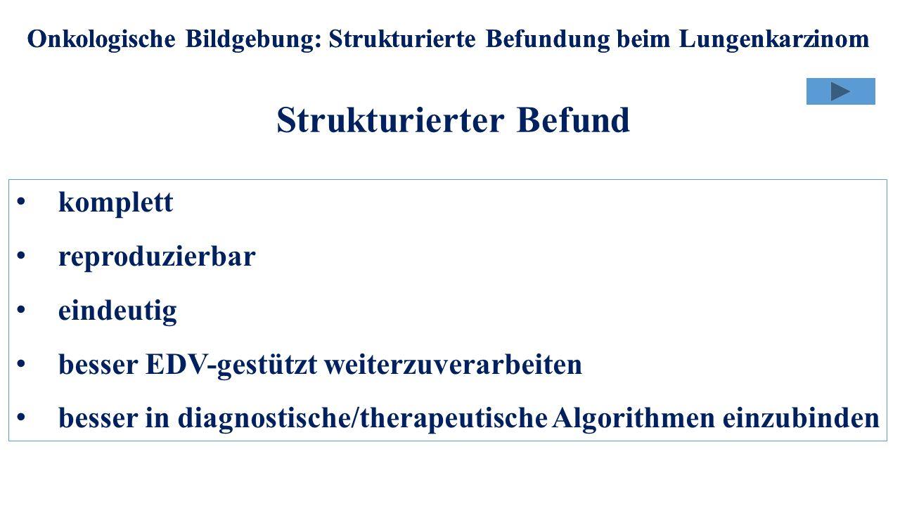 Onkologische Bildgebung: Strukturierte Befundung beim Lungenkarzinom Strukturierter Befund Onkologische Bildgebung: Strukturierte Befundung beim Lunge
