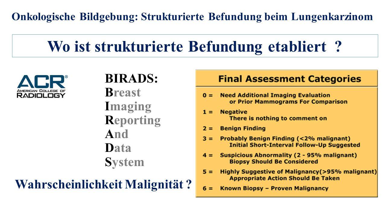 Onkologische Bildgebung: Strukturierte Befundung beim Lungenkarzinom BIRADS: Breast Imaging Reporting And Data System Wo ist strukturierte Befundung etabliert .