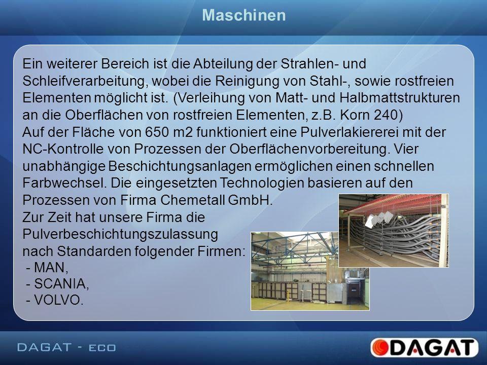 Ein weiterer Bereich ist die Abteilung der Strahlen- und Schleifverarbeitung, wobei die Reinigung von Stahl-, sowie rostfreien Elementen möglicht ist.