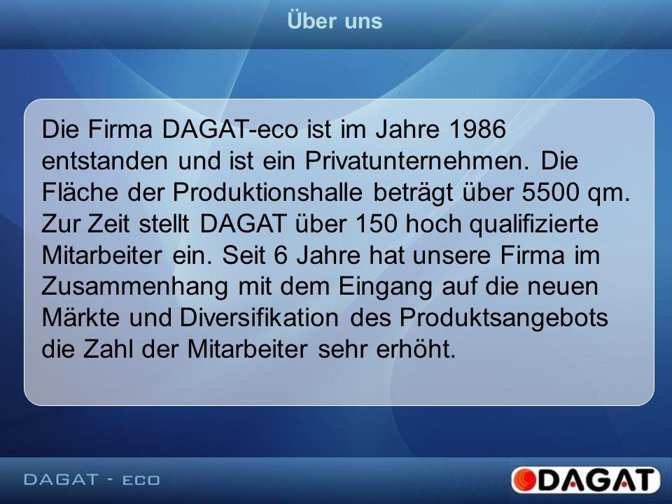 Die Firma DAGAT-eco ist im Jahre 1986 entstanden und ist ein Privatunternehmen. Die Fläche der Produktionshalle beträgt über 5500 qm. Zur Zeit stellt