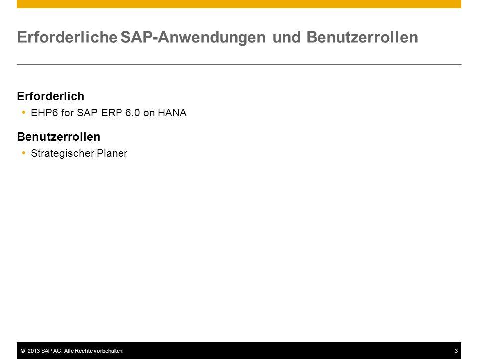 ©2013 SAP AG. Alle Rechte vorbehalten.3 Erforderliche SAP-Anwendungen und Benutzerrollen Erforderlich  EHP6 for SAP ERP 6.0 on HANA Benutzerrollen 