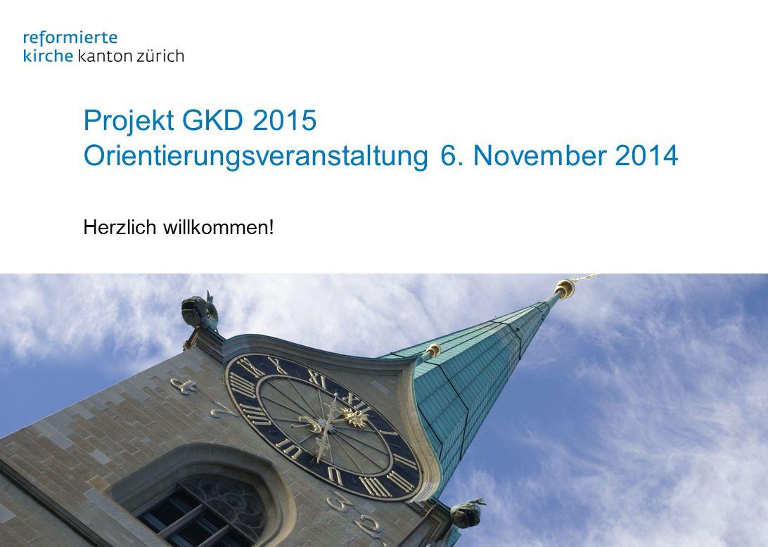 Projekt GKD 2015 Orientierungsveranstaltung 6. November 2014 Herzlich willkommen!