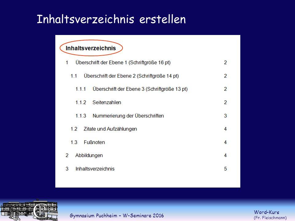 Gymnasium Puchheim – W-Seminare 2016 Word-Kurs (Fr. Fleischmann) Inhaltsverzeichnis erstellen