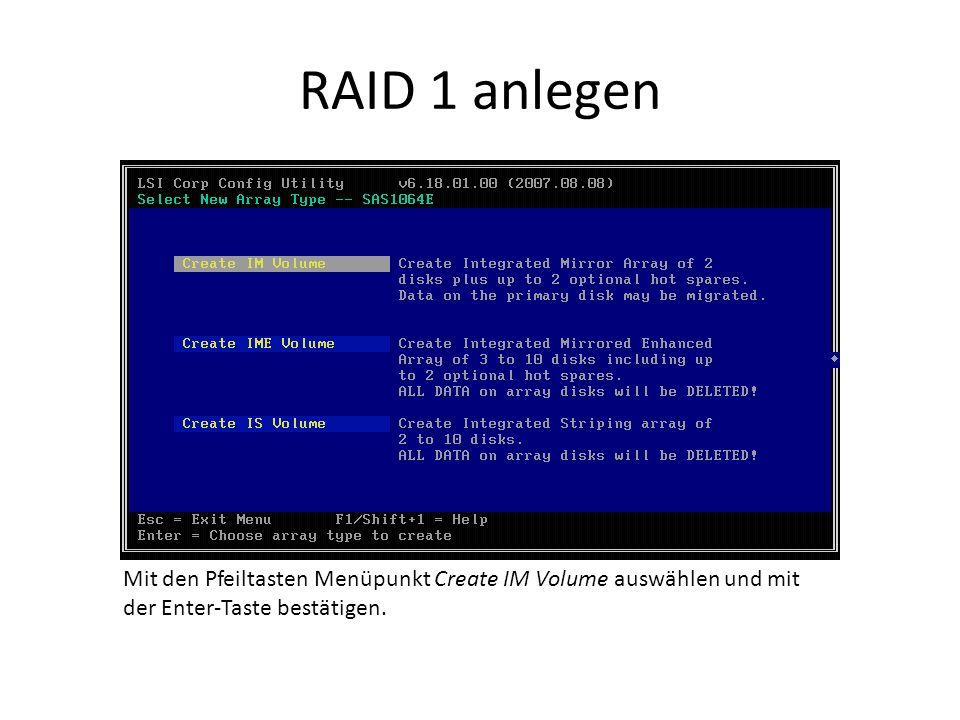 RAID 1 anlegen Mit den Pfeiltasten Menüpunkt Create IM Volume auswählen und mit der Enter-Taste bestätigen.