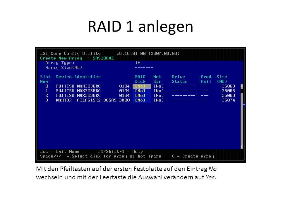 RAID 1 anlegen Mit den Pfeiltasten auf der ersten Festplatte auf den Eintrag No wechseln und mit der Leertaste die Auswahl verändern auf Yes.