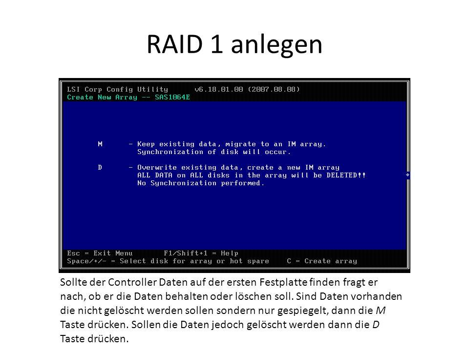 RAID 1 anlegen Sollte der Controller Daten auf der ersten Festplatte finden fragt er nach, ob er die Daten behalten oder löschen soll.
