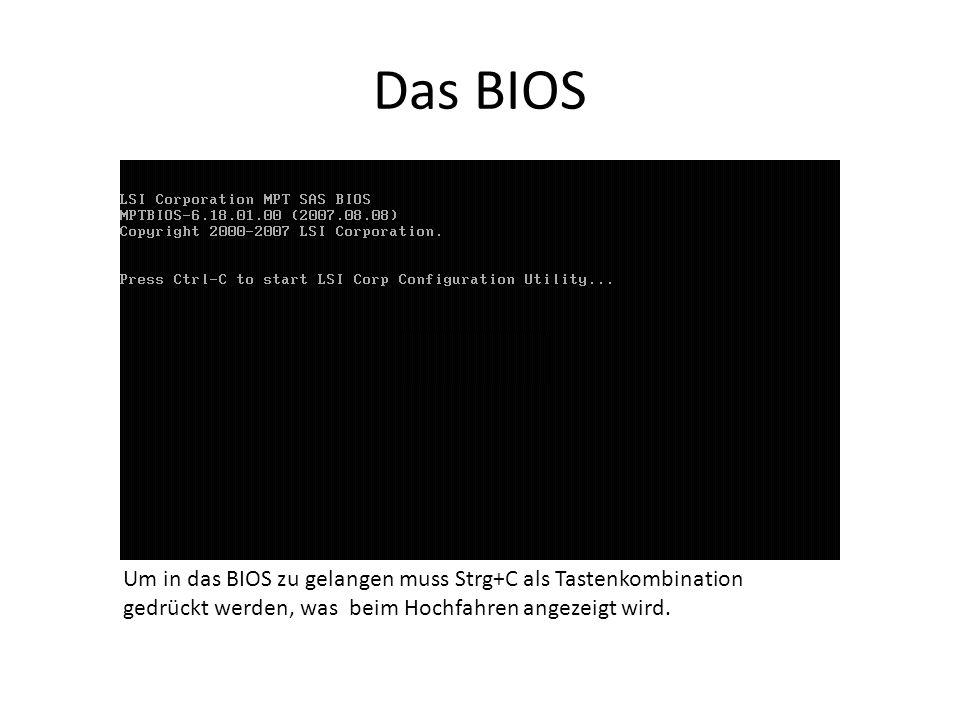 Das BIOS Um in das BIOS zu gelangen muss Strg+C als Tastenkombination gedrückt werden, was beim Hochfahren angezeigt wird.