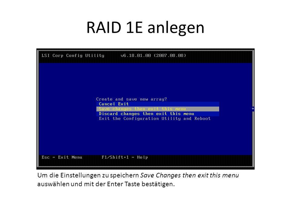 RAID 1E anlegen Um die Einstellungen zu speichern Save Changes then exit this menu auswählen und mit der Enter Taste bestätigen.