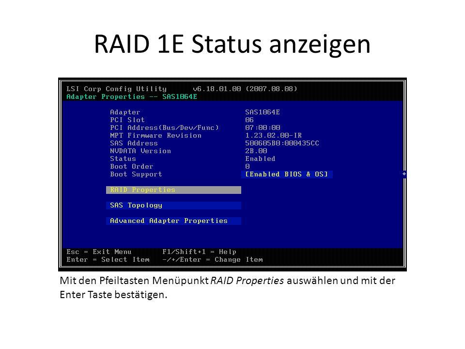 RAID 1E Status anzeigen Mit den Pfeiltasten Menüpunkt RAID Properties auswählen und mit der Enter Taste bestätigen.