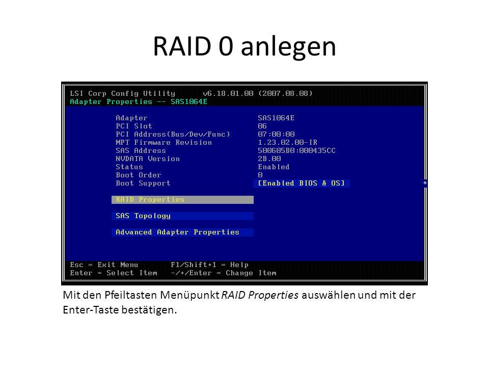 RAID 0 anlegen Mit den Pfeiltasten Menüpunkt RAID Properties auswählen und mit der Enter-Taste bestätigen.