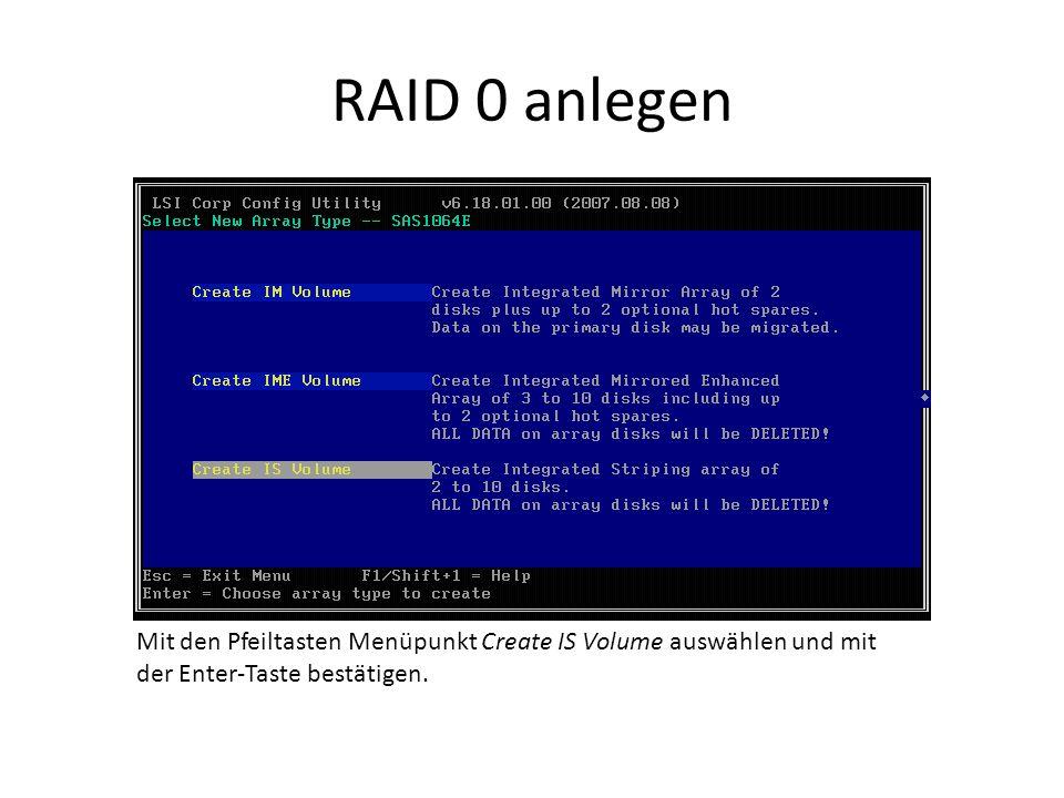 RAID 0 anlegen Mit den Pfeiltasten Menüpunkt Create IS Volume auswählen und mit der Enter-Taste bestätigen.