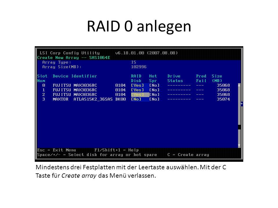 RAID 0 anlegen Mindestens drei Festplatten mit der Leertaste auswählen.