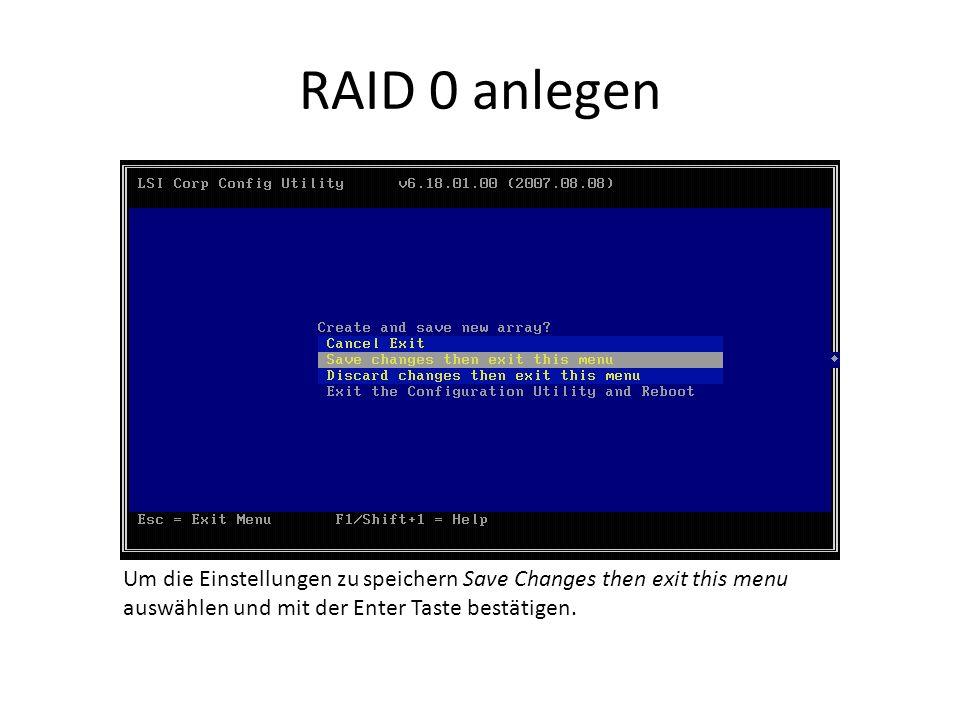 RAID 0 anlegen Um die Einstellungen zu speichern Save Changes then exit this menu auswählen und mit der Enter Taste bestätigen.