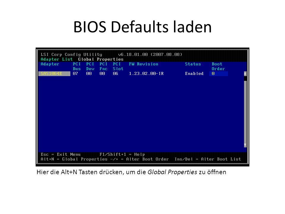 BIOS Defaults laden Hier die Alt+N Tasten drücken, um die Global Properties zu öffnen