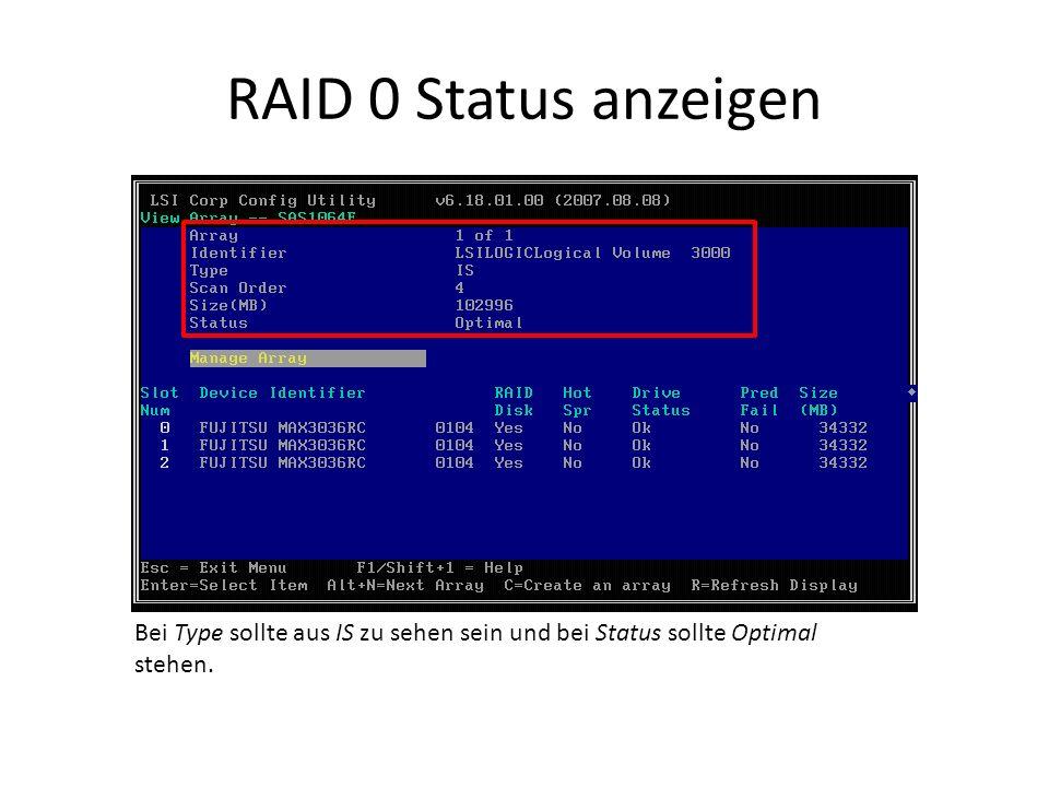 RAID 0 Status anzeigen Bei Type sollte aus IS zu sehen sein und bei Status sollte Optimal stehen.