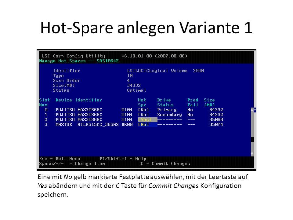 Hot-Spare anlegen Variante 1 Eine mit No gelb markierte Festplatte auswählen, mit der Leertaste auf Yes abändern und mit der C Taste für Commit Changes Konfiguration speichern.