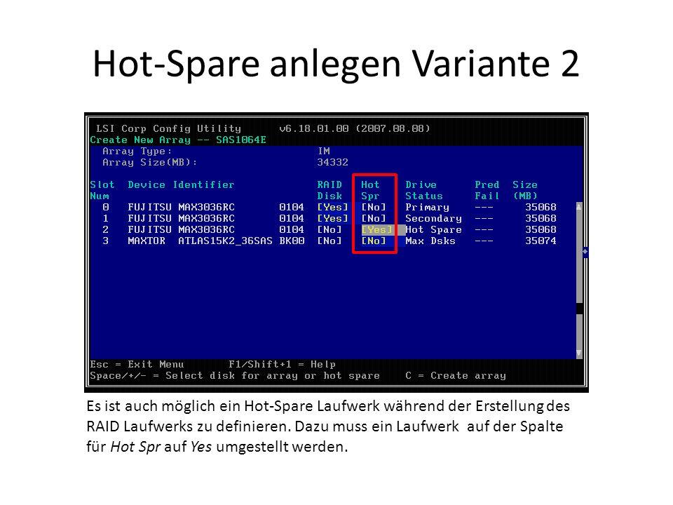 Hot-Spare anlegen Variante 2 Es ist auch möglich ein Hot-Spare Laufwerk während der Erstellung des RAID Laufwerks zu definieren.