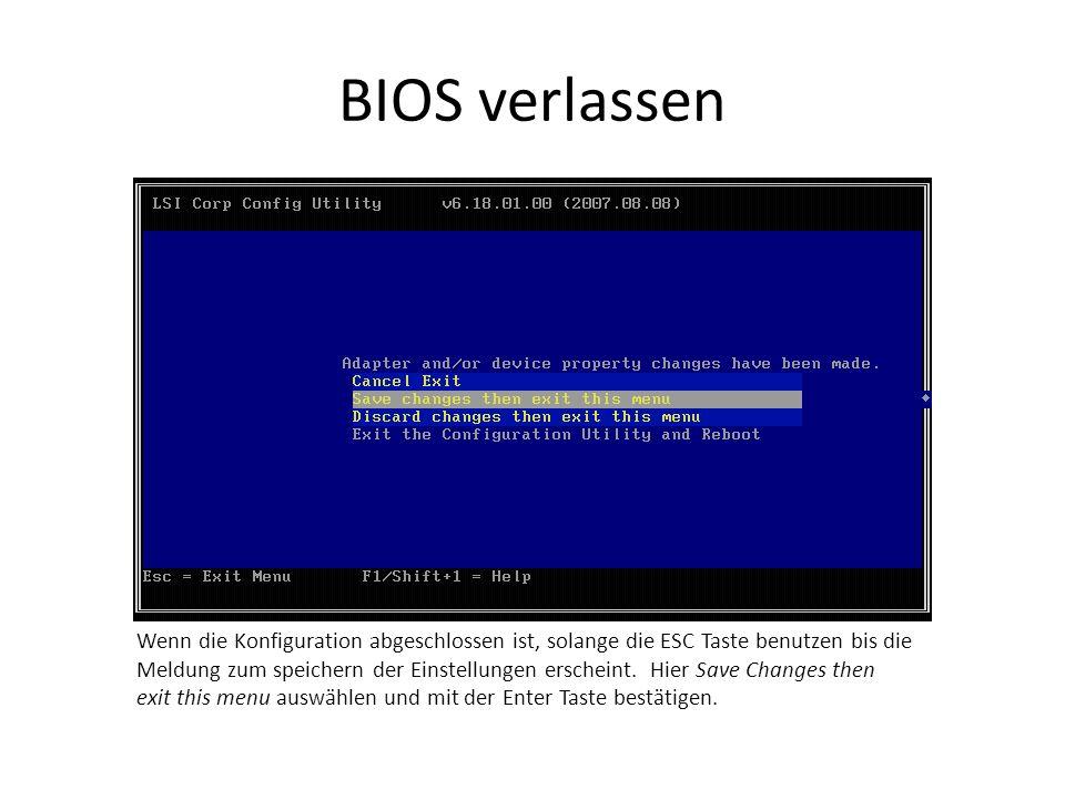BIOS verlassen Wenn die Konfiguration abgeschlossen ist, solange die ESC Taste benutzen bis die Meldung zum speichern der Einstellungen erscheint.