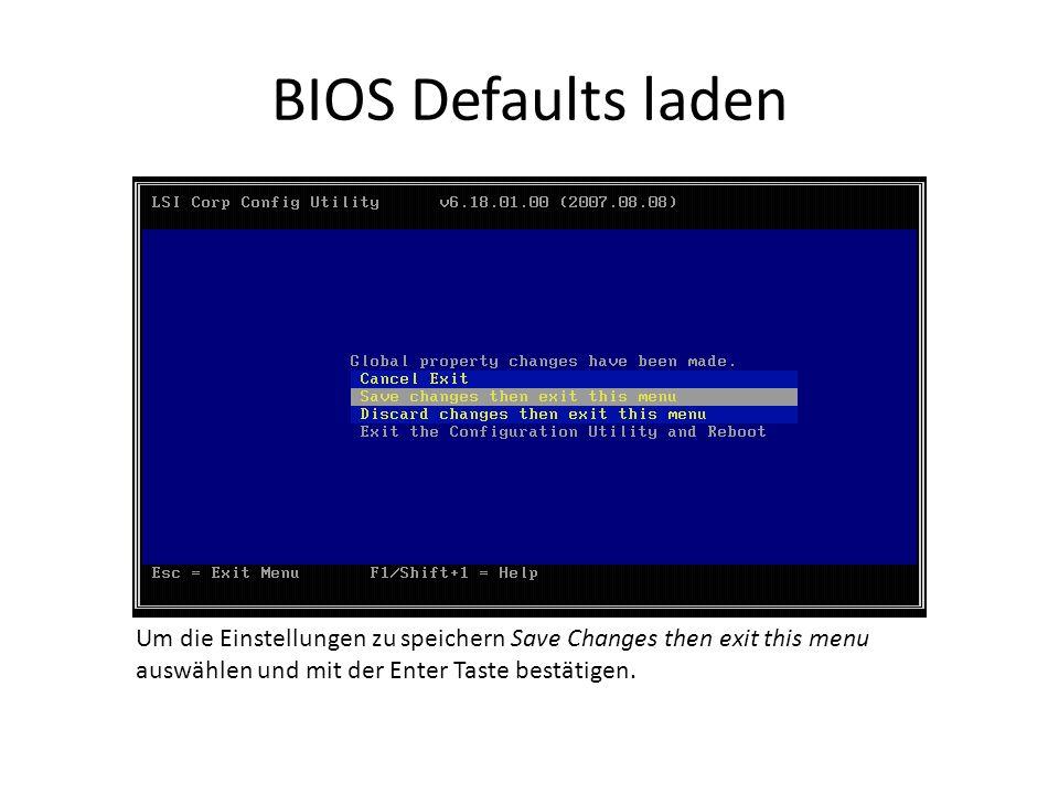 BIOS Defaults laden Um die Einstellungen zu speichern Save Changes then exit this menu auswählen und mit der Enter Taste bestätigen.