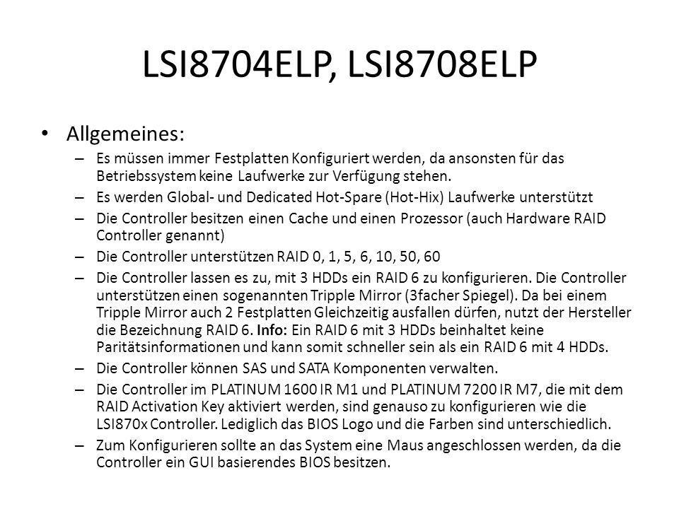 LSI8704ELP, LSI8708ELP Allgemeines: – Es müssen immer Festplatten Konfiguriert werden, da ansonsten für das Betriebssystem keine Laufwerke zur Verfügung stehen.