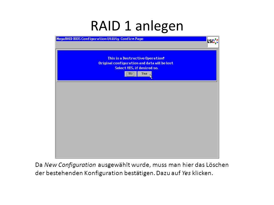 RAID 1 anlegen Da New Configuration ausgewählt wurde, muss man hier das Löschen der bestehenden Konfiguration bestätigen. Dazu auf Yes klicken.