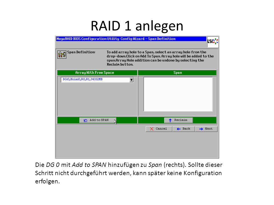 RAID 1 anlegen Die DG 0 mit Add to SPAN hinzufügen zu Span (rechts). Sollte dieser Schritt nicht durchgeführt werden, kann später keine Konfiguration