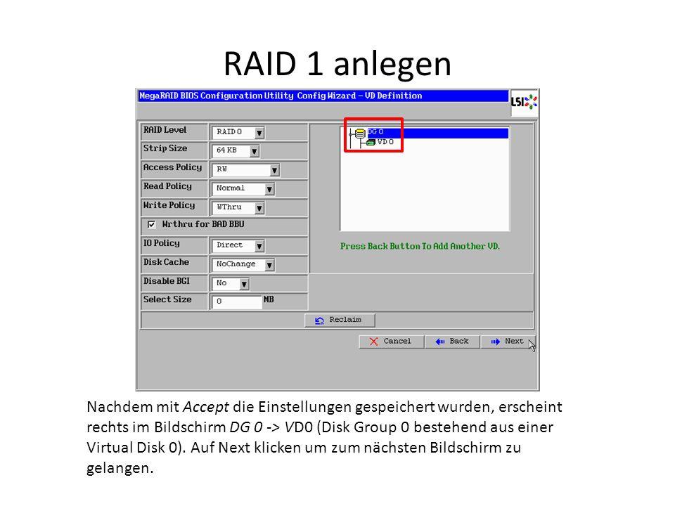 RAID 1 anlegen Nachdem mit Accept die Einstellungen gespeichert wurden, erscheint rechts im Bildschirm DG 0 -> VD0 (Disk Group 0 bestehend aus einer V