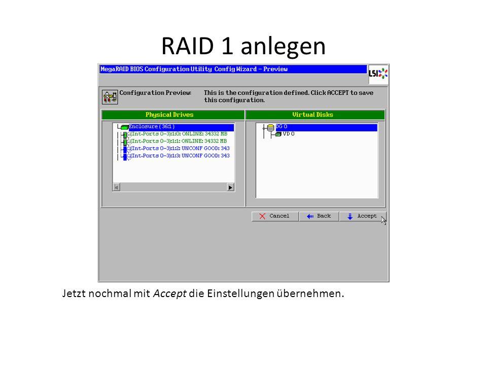 RAID 1 anlegen Jetzt nochmal mit Accept die Einstellungen übernehmen.