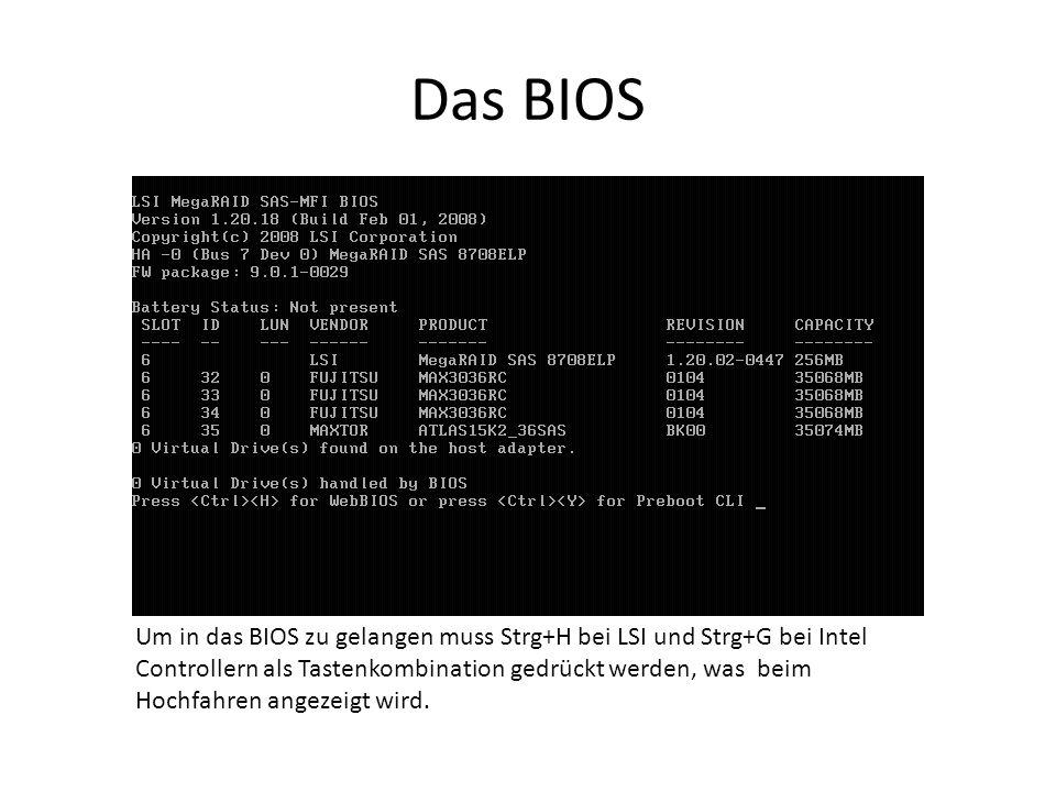 Das BIOS Um in das BIOS zu gelangen muss Strg+H bei LSI und Strg+G bei Intel Controllern als Tastenkombination gedrückt werden, was beim Hochfahren an