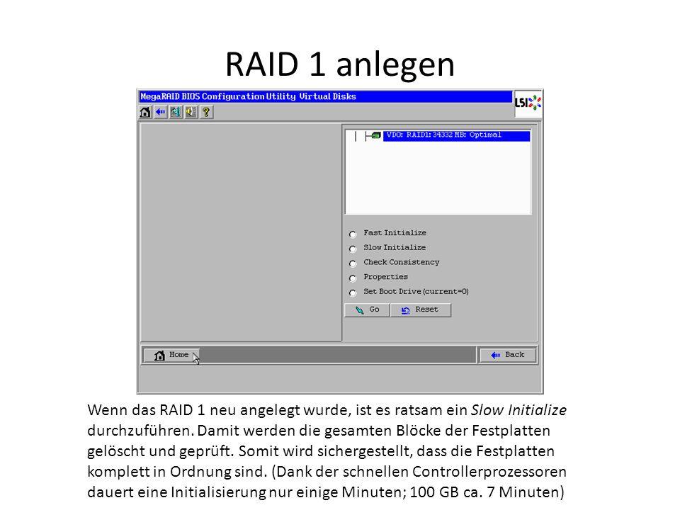 RAID 1 anlegen Wenn das RAID 1 neu angelegt wurde, ist es ratsam ein Slow Initialize durchzuführen. Damit werden die gesamten Blöcke der Festplatten g