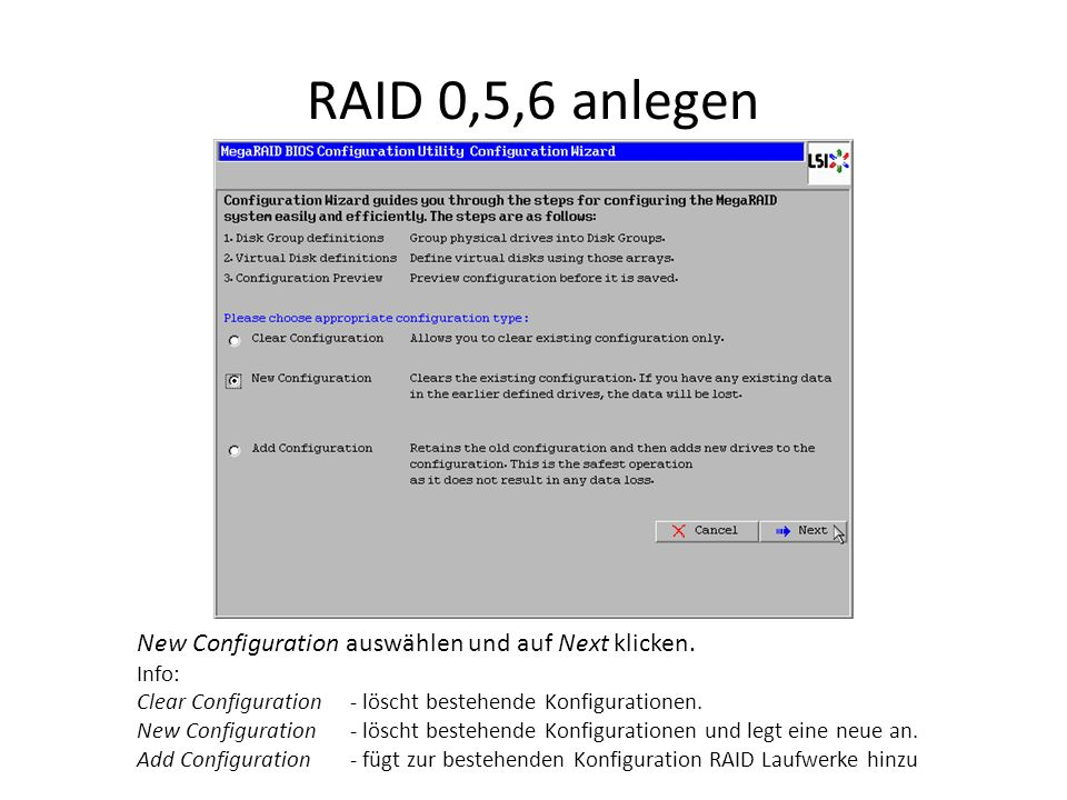 RAID 0,5,6 anlegen New Configuration auswählen und auf Next klicken. Info: Clear Configuration - löscht bestehende Konfigurationen. New Configuration