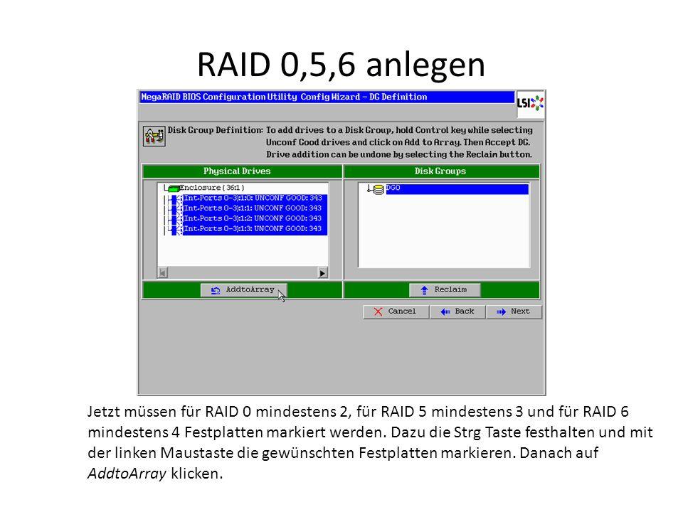 RAID 0,5,6 anlegen Jetzt müssen für RAID 0 mindestens 2, für RAID 5 mindestens 3 und für RAID 6 mindestens 4 Festplatten markiert werden. Dazu die Str