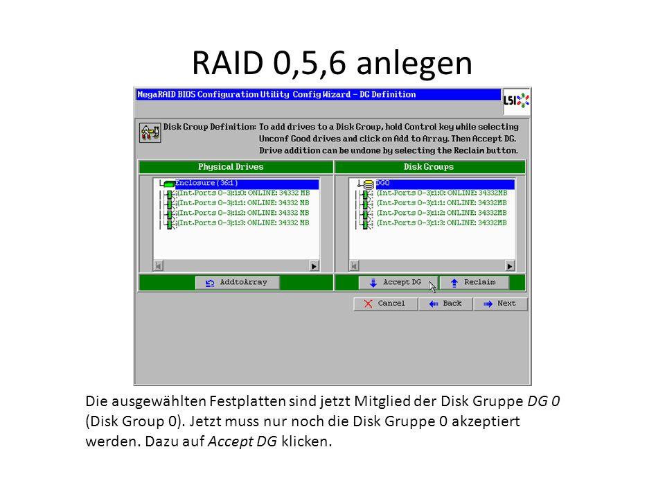 RAID 0,5,6 anlegen Die ausgewählten Festplatten sind jetzt Mitglied der Disk Gruppe DG 0 (Disk Group 0). Jetzt muss nur noch die Disk Gruppe 0 akzepti