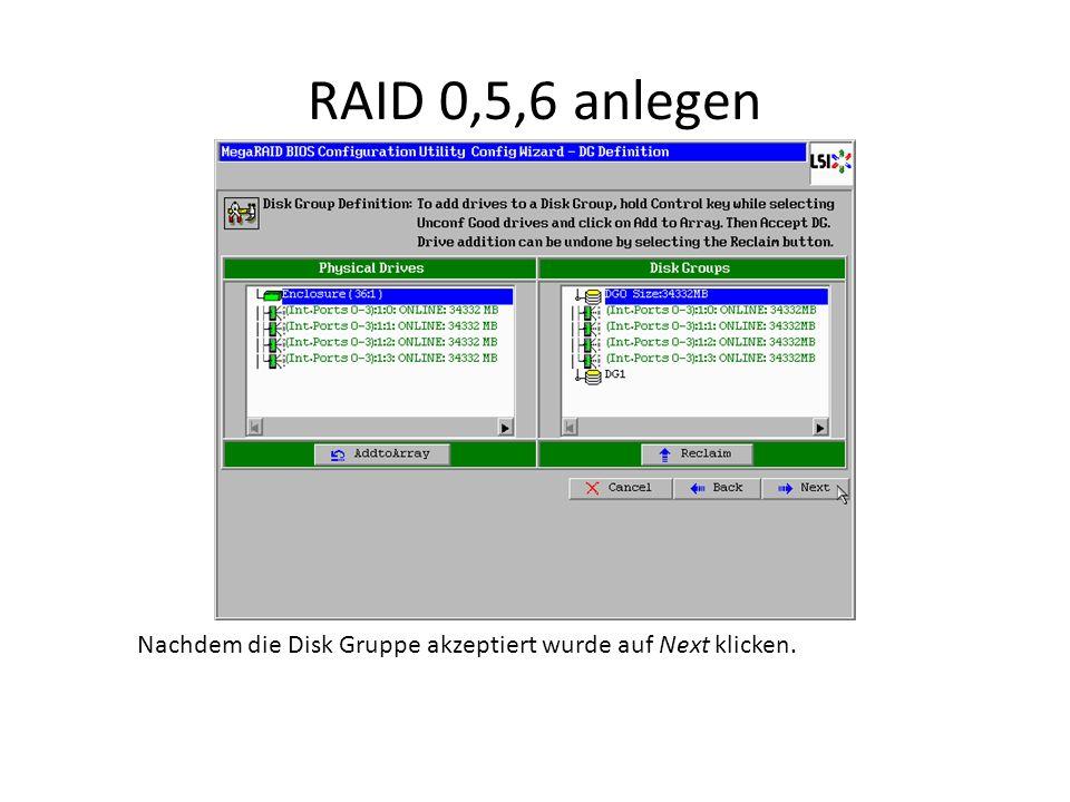 RAID 0,5,6 anlegen Nachdem die Disk Gruppe akzeptiert wurde auf Next klicken.