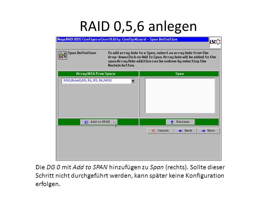RAID 0,5,6 anlegen Die DG 0 mit Add to SPAN hinzufügen zu Span (rechts). Sollte dieser Schritt nicht durchgeführt werden, kann später keine Konfigurat