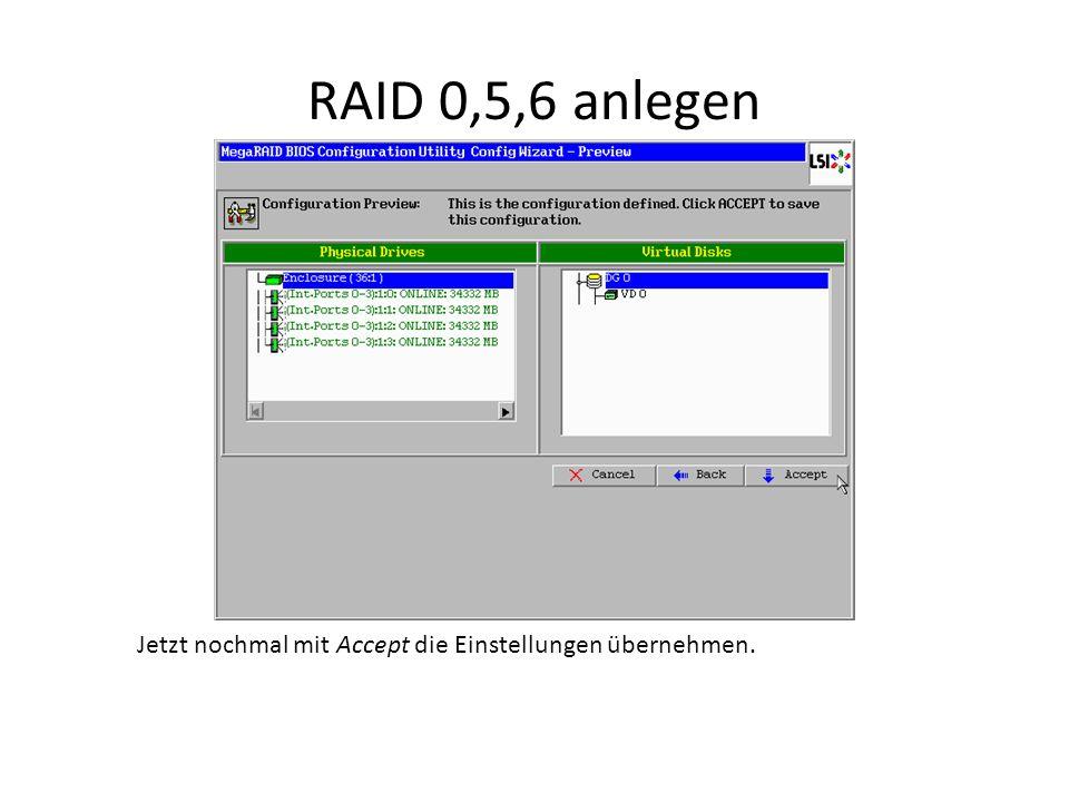 RAID 0,5,6 anlegen Jetzt nochmal mit Accept die Einstellungen übernehmen.