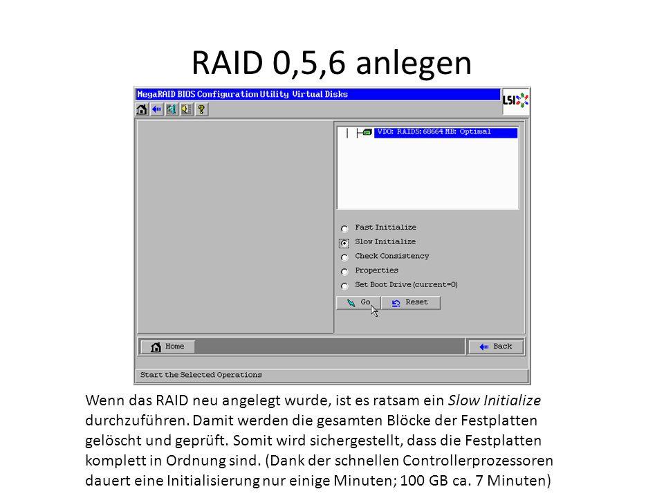RAID 0,5,6 anlegen Wenn das RAID neu angelegt wurde, ist es ratsam ein Slow Initialize durchzuführen. Damit werden die gesamten Blöcke der Festplatten