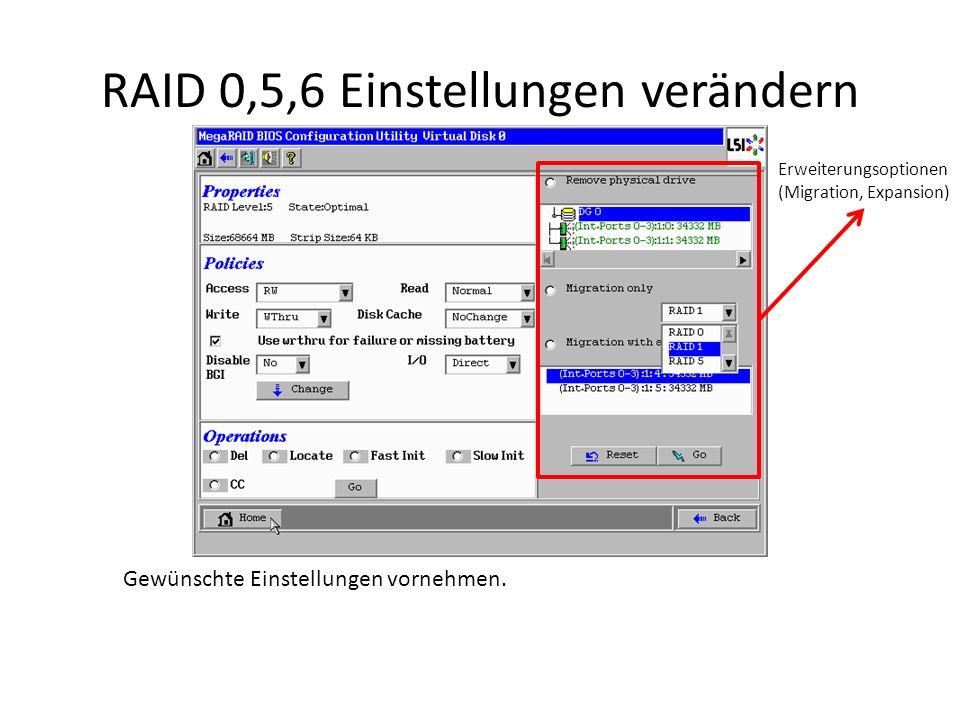 RAID 0,5,6 Einstellungen verändern Gewünschte Einstellungen vornehmen.