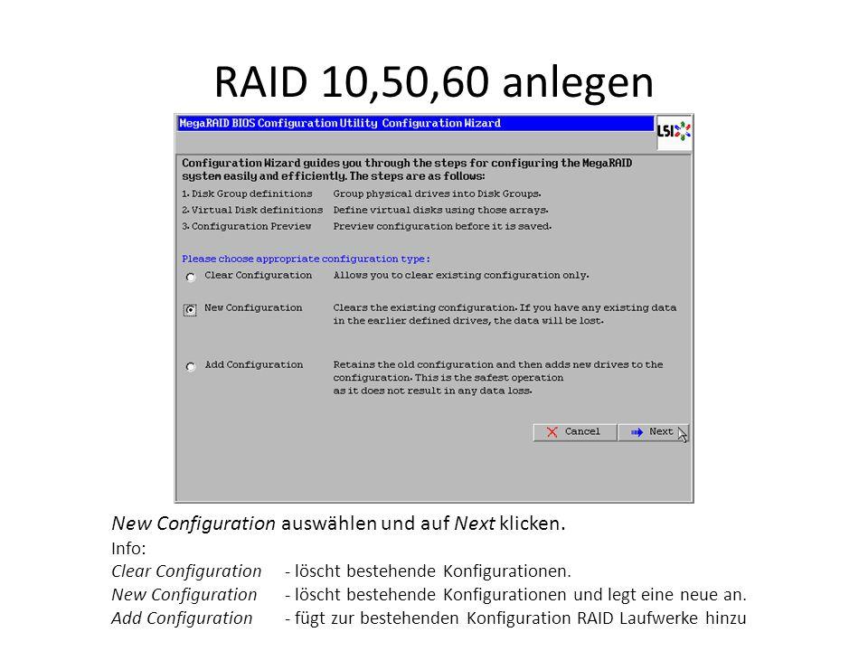 RAID 10,50,60 anlegen New Configuration auswählen und auf Next klicken. Info: Clear Configuration - löscht bestehende Konfigurationen. New Configurati