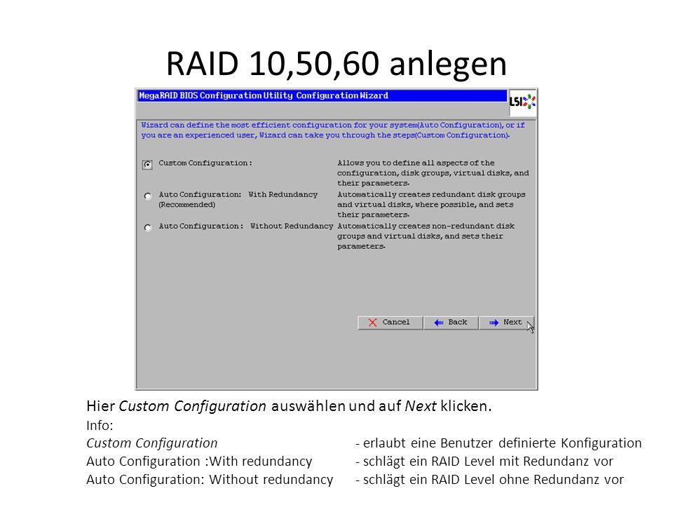 RAID 10,50,60 anlegen Hier Custom Configuration auswählen und auf Next klicken. Info: Custom Configuration - erlaubt eine Benutzer definierte Konfigur