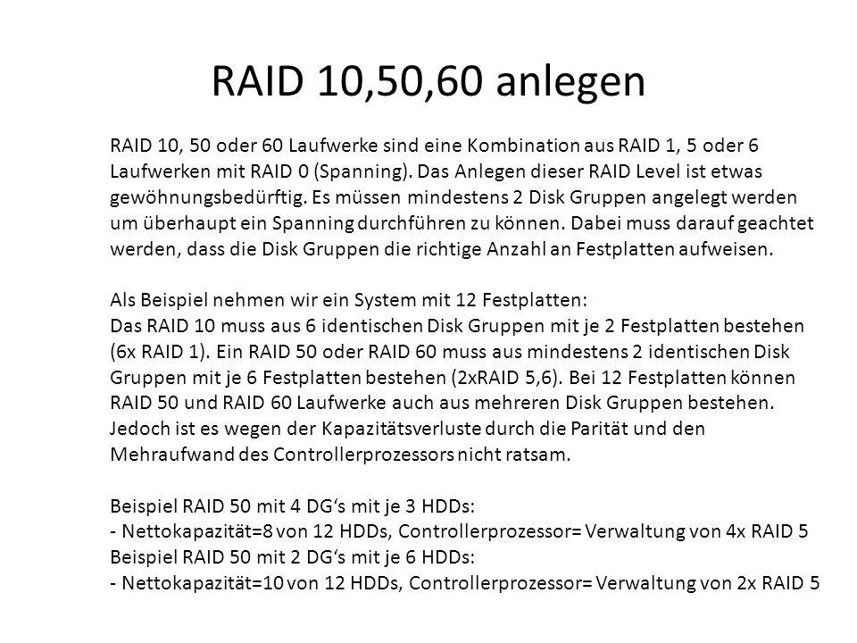 RAID 10,50,60 anlegen RAID 10, 50 oder 60 Laufwerke sind eine Kombination aus RAID 1, 5 oder 6 Laufwerken mit RAID 0 (Spanning). Das Anlegen dieser RA