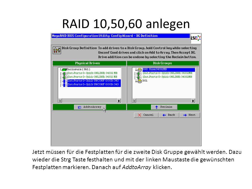 RAID 10,50,60 anlegen Jetzt müssen für die Festplatten für die zweite Disk Gruppe gewählt werden.