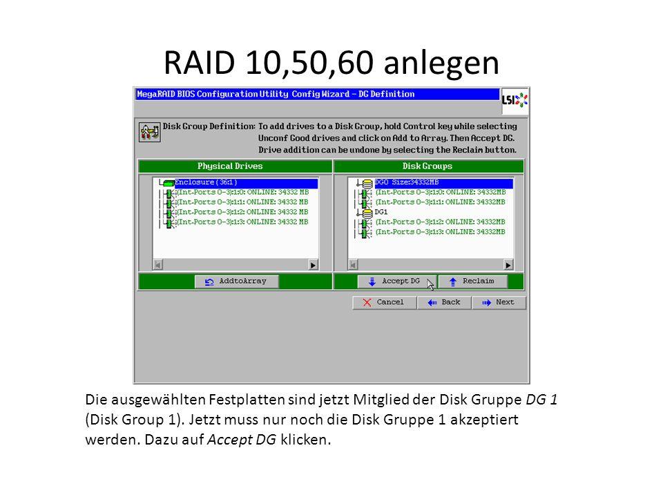 RAID 10,50,60 anlegen Die ausgewählten Festplatten sind jetzt Mitglied der Disk Gruppe DG 1 (Disk Group 1). Jetzt muss nur noch die Disk Gruppe 1 akze
