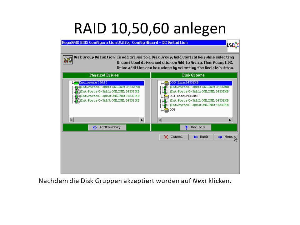 RAID 10,50,60 anlegen Nachdem die Disk Gruppen akzeptiert wurden auf Next klicken.